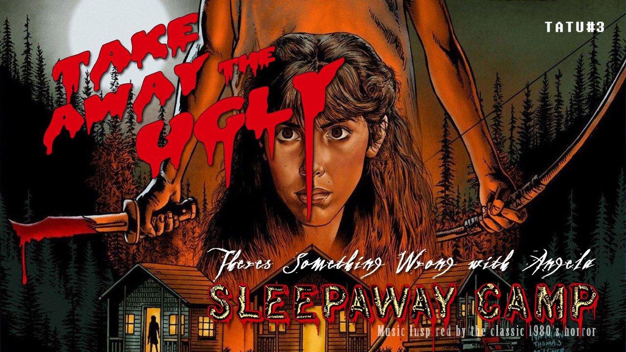 Take Away The Ugly - Somethings Wrong With Angela - Sleepaway Camp Song